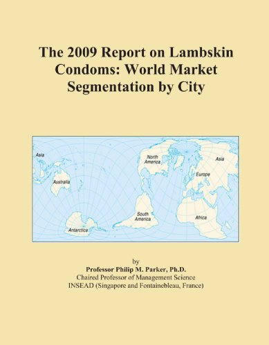 The 2009 Report on Lambskin Condoms: World Market Segmentation by City