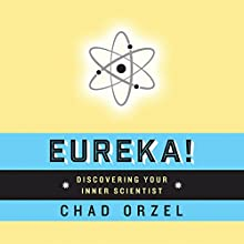 Eureka: Discovering Your Inner Scientist (       UNABRIDGED) by Chad Orzel Narrated by Neil Hellegers