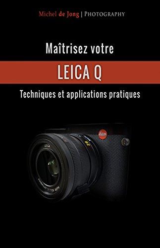 Maîtrisez votre Leica Q: Techniques et applications pratiques