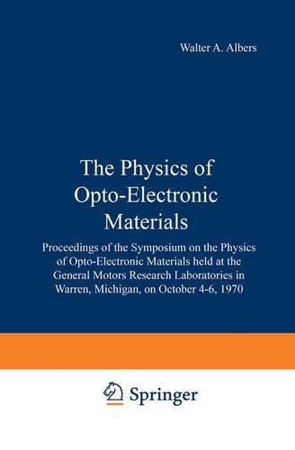 The Physics of Opto-Electronic Materials: Proceedings of the Symposium on the Physics of Opto-Electronic Materials held at the General Motors Research Laboratories in Warren, Michigan, on October 4-6, 1970