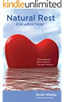 Natural Rest for Addiction:  A Revolutionary Way to Recover Through Presence (English Edition)