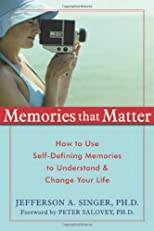 Memories That Matter: How to Use Self-Defining Memories to Understand & Change Your Life