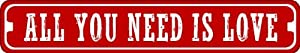 All You Need is Love Valentine's Day Sign of Affection Novelty S