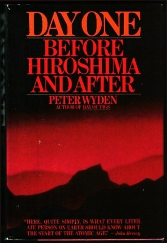 day-one-before-hiroshima-and-after-by-peter-wyden-1985-01-01