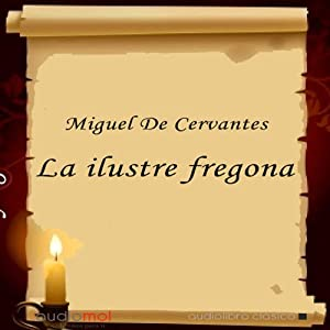 La ilustre fregona [The Illustrious Kitchen Maid] | [Miguel De Cervantes]