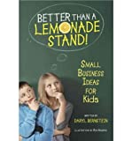 img - for [(Better Than a Lemonade Stand!: Small Business Ideas for Kids )] [Author: Daryl Bernstein] [May-2012] book / textbook / text book