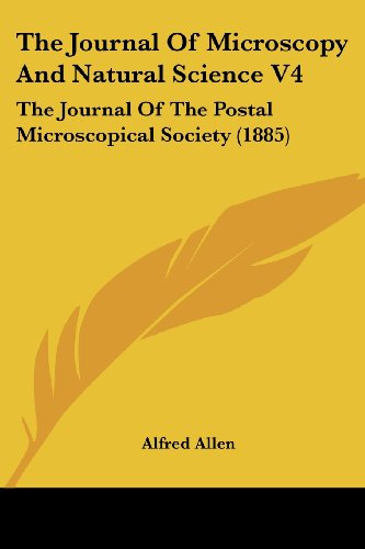 The Journal Of Microscopy And Natural Science V4: The Journal Of The Postal Microscopical Society (1885)