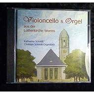 Violoncello und Orgel aus der Lutherkirche Worms. Katharina Schmitt, Christian Schmitt-Engelstadt. 1 CD. DDD....