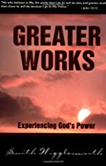 Greater Works: Experiencing God&#39;s Power