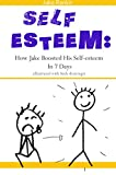 Self Esteem: How Jake Boosted His Self-esteem In 7 Days (Illustrated with Stick Figures)