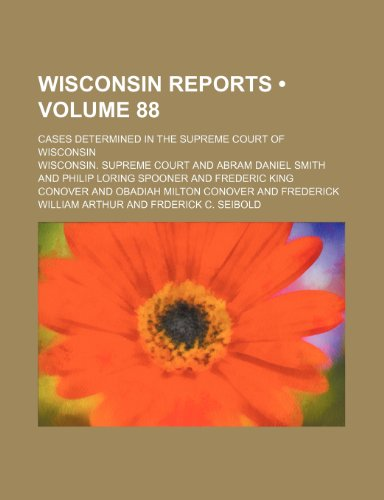 Wisconsin Reports (Volume 88); Cases Determined in the Supreme Court of Wisconsin