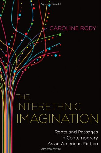 The Interethnic Imagination: Roots and Passages in Contemporary Asian American Fiction (Imagining the Americas)