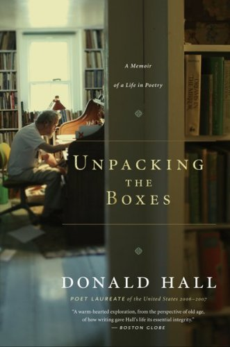 Unpacking the Boxes: A Memoir of a Life in Poetry, Donald Hall
