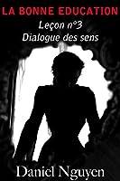 La Bonne Education - Le�on n�3 : dialogue des sens