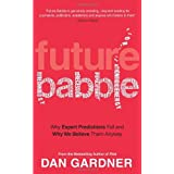 Future Babble: Why Expert Predictions Fail and Why We Believe them Anywayby Dan Gardner