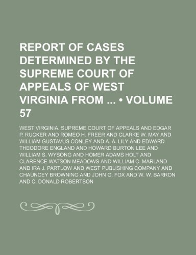 Report of Cases Determined by the Supreme Court of Appeals of West Virginia From (Volume 57)