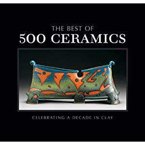 The Best of 500 Ceramics: Celebrating a Decade in Clay (500 Series)