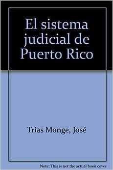 El sistema judicial de Puerto Rico (Spanish Edition): Jose Trias Monge