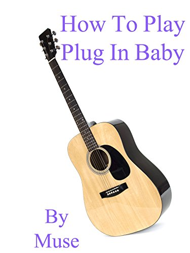 How To Play Plug In Baby By Muse - Guitar Tabs