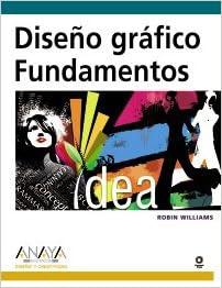 Diseno grafico / The Non-Designer's Design Book: Fundamentos / Basics