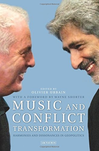 Music and Conflict Transformation: Harmonies and Dissonances in Geopolitics (Toda Institute Book Series on Global Peace and Policy) PDF