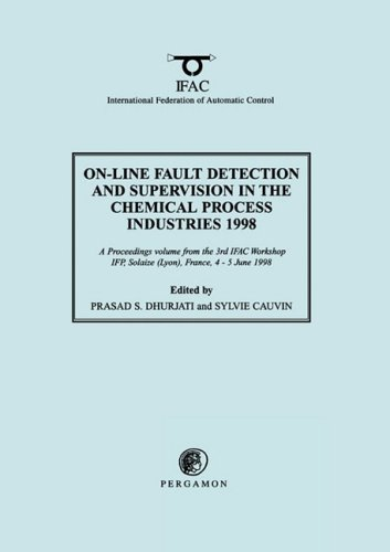 On-Line Fault Detection and Supervision in the Chemical Process Industries 1998: A Proceedings Volume from the 3rd IFAC Workshop, IFP, Solaize (Lyon), ... 4-5 June 1998 (IFAC Proceedings Volumes)