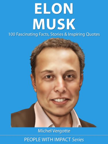 ELON MUSK - 100 Fascinating Facts, Stories & Inspiring Quotes | The Mini Elon Musk Biography (People With Impact Series)