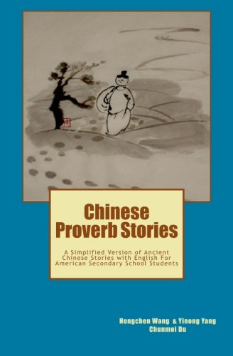 Chinese Proverb Stories: A Simplified Version of Ancient Chinese Stories with English For American Secondary School Stud