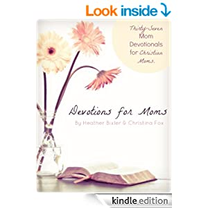 Devotions for Moms - Thirty-Seven Devotionals for Christian Moms