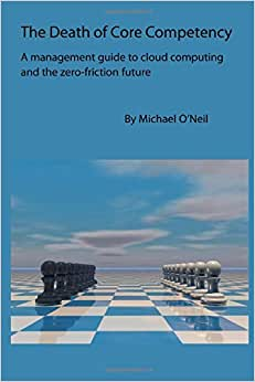 The Death Of Core Competency: A Management Guide To Cloud Computing And The Zero-friction Future