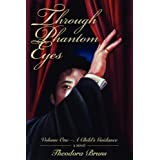 Through Phantom Eyes: Volume One - A Child's Guidance ~ Theodora Bruns