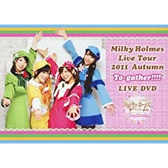 "Milky Holmes Live Tour 2011 Autumn ""To-gather!!!!""LIVE DVD"