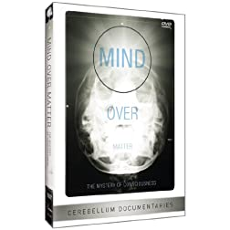 Mind Over Matter: The Mystery of Consciousness