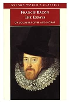 The Essays or Counsels, Civil and Moral, Of Francis Bacon