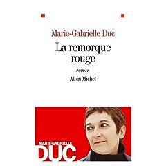 La remorque rouge - Marie-Gabrielle Duc