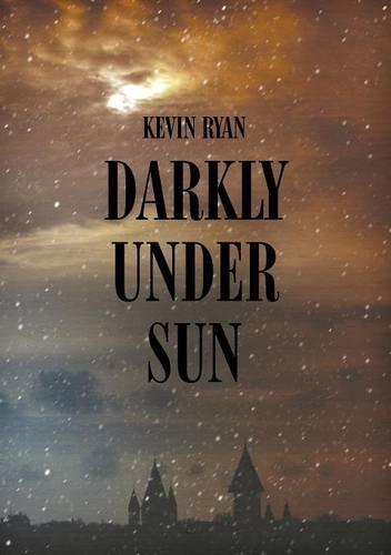 Darkly Under Sun, by Kevin Ryan