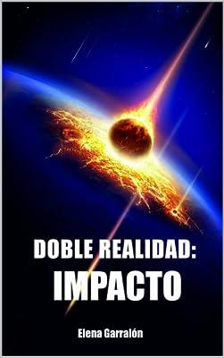 Doble Realidad. Parte Uno: Impacto. (Spanish Edition)