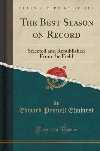 The Best Season on Record: Selected and Republished From the Field (Classic Reprint)