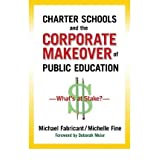 Charter Schools and the Corporate Makeover of Public Education: What's at Stake? (Paperback) - Common