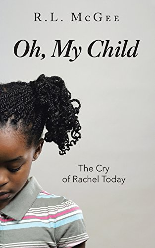 Oh, My Child: The Cry of Rachel Today
