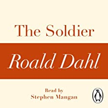 The Soldier: A Roald Dahl Short Story Audiobook by Roald Dahl Narrated by Stephen Mangan