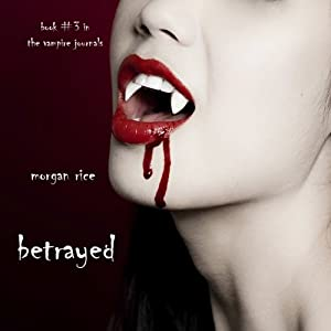 Betrayed: The Vampire Journals, Book 3 | [Morgan Rice]