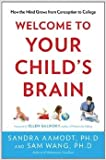 img - for Welcome to Your Child's Brain: How the Mind Grows From Conception to College book / textbook / text book