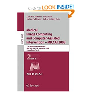 Medical Image Computing and Computer-Assisted Intervention - MICCAI 2008: 11th International Conference, New York, NY, USA, September 6-10, 2008 ...