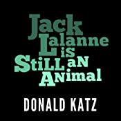Jack LaLanne Is Still an Animal | [Donald Katz]