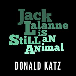 Jack LaLanne Is Still an Animal Audiobook