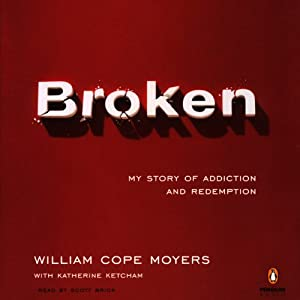 Broken: My Story of Addiction and Redemption | [William Cope Moyers, Katherine Ketcham]