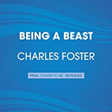 Being a Beast: Adventures Across the Species Divide Audiobook by Charles Foster Narrated by Charles Foster