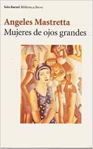 Mujeres de ojos grandes: Ángeles Mastretta: 9788432207990: Amazon.com