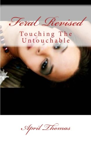 Book: Feral - Touching The Untouchable by April Thomas